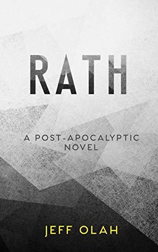RATH - A Post-Apocalyptic Novel by [Jeff Olah]