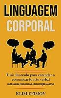 Linguagem Corporal: Guia ilustrado para entender a comunicação não verbal (Como analisar e compreender a comunicação não verbal)