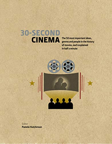 30-Second Cinema: The 50 most important ideas, genres, and people in the history of movie-making, each explained in half a minute (30 Second) (English Edition)