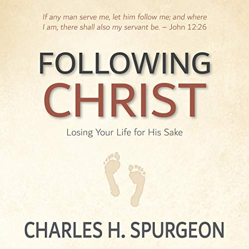 Following Christ [Annotated, Updated]: Losing Your Life for His Sake Audiobook By Charles H. Spurgeon cover art