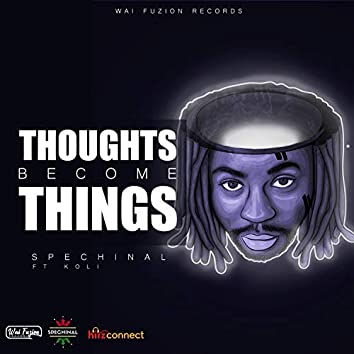 Thoughts Become Things (feat. Koli)