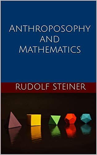 Anthroposophy and Mathematics (Introductions to Anthroposophy Book 15)