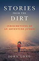 Stories from the Dirt: Indiscretions of an Adventure Junkie