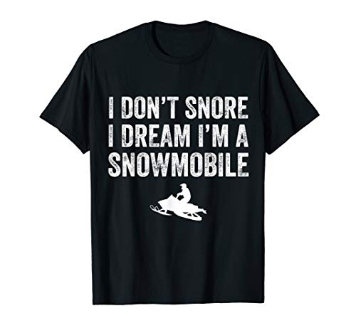 I Don't Snore I Dream I'm a Snowmobile T-Shirt Funny Snoring