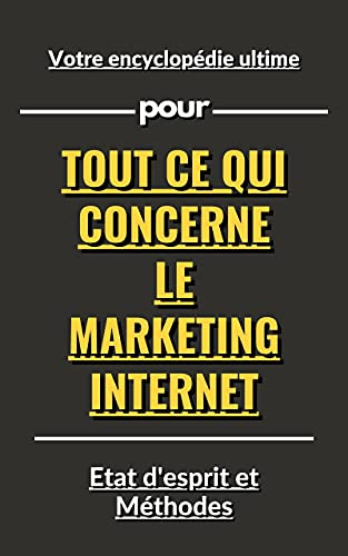 Votre encyclopédie ultime pour tout ce qui concerne le marketing Internet (French Edition)