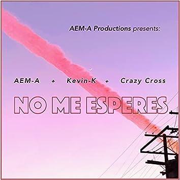 No Me Esperes (feat. Kevin-K & Crazy Cross)