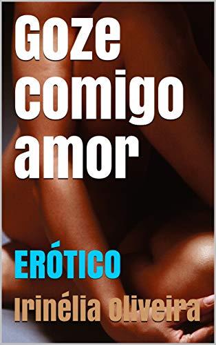Goze comigo amor: ERÓTICO (Portuguese Edition)