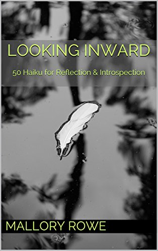 Book: Looking Inward - 50 Haiku for Reflection & Introspection by Mallory Rowe