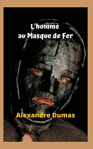 L'homme au Masque de Fer: Une véritable énigme, un mystère, une terreur et un grand secret, le masque de fer, une histoire choquante.