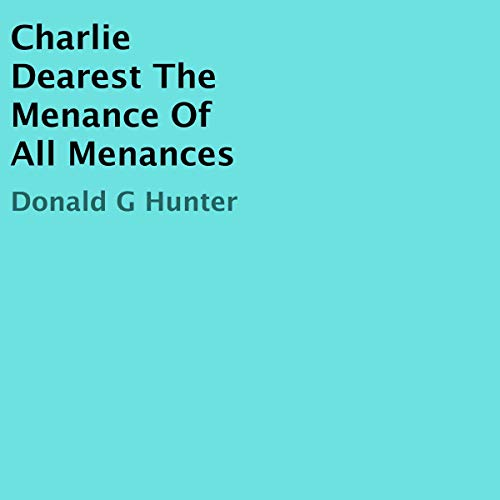 Charlie Dearest the Menance of All Menances audiobook cover art