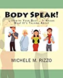 Body Speak!: Listen to Your Body... It Knows What It's Talking About