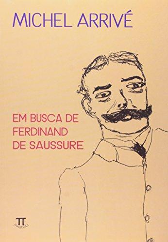 Em Busca de Ferdinand de Saussure- Volume I