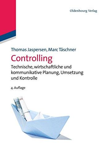 Controlling: Technische, wirtschaftliche und kommunikative Planung, Umsetzung und Kontrolle
