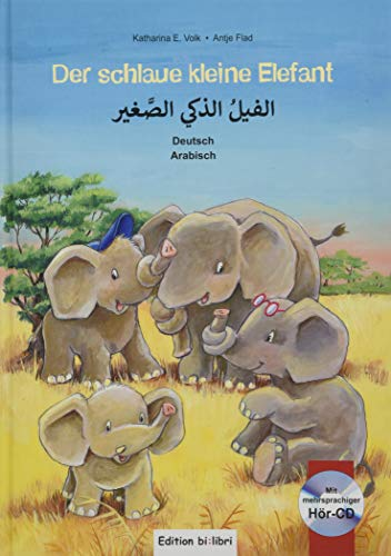 Der schlaue kleine Elefant: Kinderbuch Deutsch-Arabisch mit mehrsprachiger Audio-CD