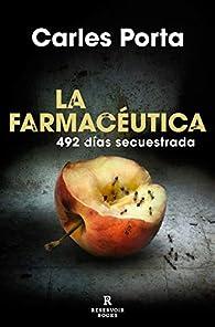 La farmacéutica: 492 días secuestrada par Carles Porta