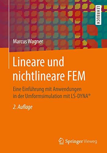 Lineare und nichtlineare FEM: Eine Einführung mit Anwendungen in der Umformsimulation mit LS-DYNA®