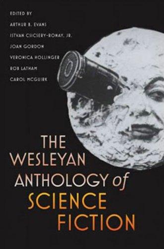 Compare Textbook Prices for The Wesleyan Anthology of Science Fiction unknown Edition ISBN 9780819569554 by Arthur B. Evans,Istvan Csicsery-Ronay Jr.,Joan Gordon,Veronica Hollinger,Rob Latham,Carol McGuirk