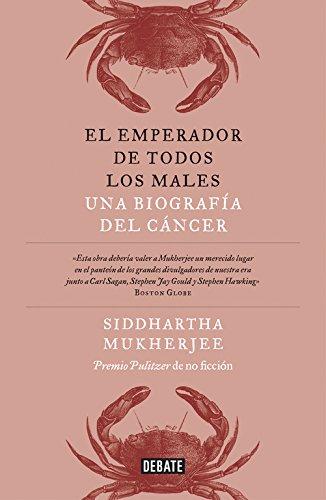 El emperador de todos los males: Una biografía del cáncer...