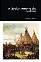 A Quaker Among the Indians