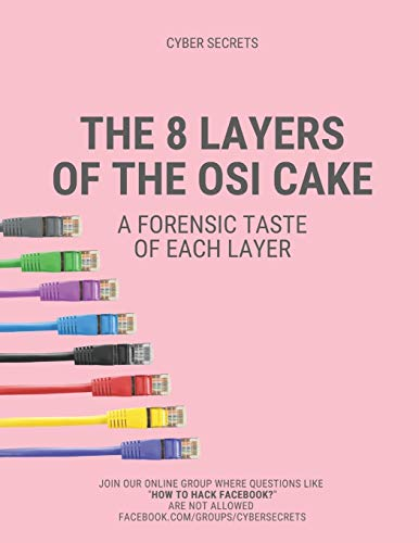 The 8 Layers of the OSI Cake: A Forensic Taste of Each Layer (Cyber Secrets, Band 4)