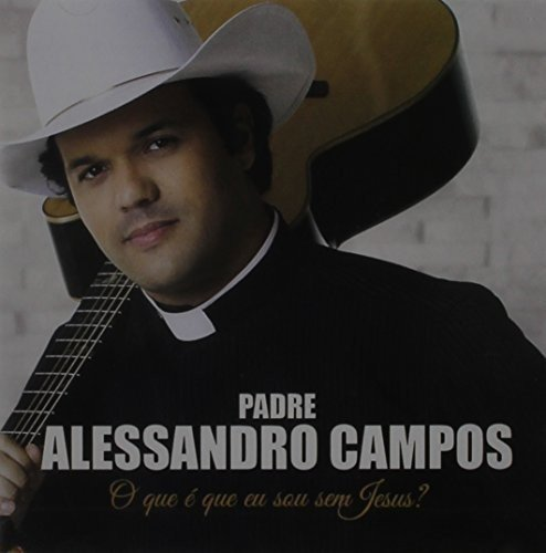Padre Alessandro Campos - O Que É Que Eu [CD]