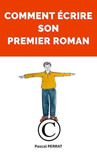 COMMENT ÉCRIRE SON PREMIER ROMAN
