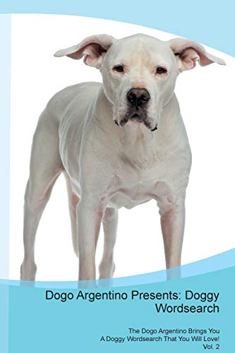Dogo Argentino Presents: Doggy Wordsearch The Dogo Argentino Brings You A Doggy Wordsearch That You Will Love! Vol. 2