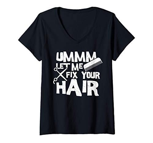 Mujer Barbero: Ummm Let Me Fix Your Hair - Barbero Camiseta Cuello V
