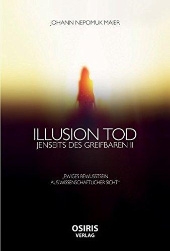 """Illusion Tod: Jenseits des Greifbaren II: Jenseits des Greifbaren II """"Ewiges Bewusstsein aus wissenschaftlicher Sicht"""""""