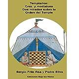 Templarios. Cruz y Medialuna. La Orden del Temple.: Dos visiones sobre la Orden del Temple