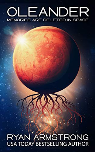 Oleander: Memories Are Deleted in Space (English Edition) par [Ryan Armstrong]