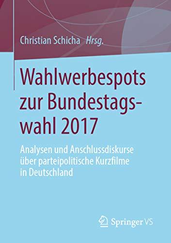 Wahlwerbespots zur Bundestagswahl 2017: Analysen und Anschlussdiskurse über parteipolitische Kurzfilme in Deutschland