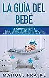 La Guía del Bebé: 2 Libros en 1- Cuidados Básicos del Bebé y El Sueño de tu Bebé. La Compilación #1 para Crecer a un Bebé Sano y Feliz. (Spanish Edition)