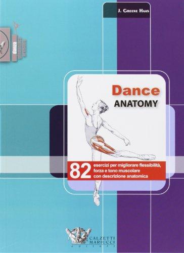 Dance anatomy. 82 esercizi per migliorare flessibilità, forza e tono muscolare con descrizione anatomica