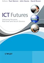 ICT Futures: Delivering Pervasive, Real-time and Secure Services