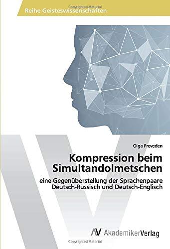 Kompression beim Simultandolmetschen: eine Gegenüberstellung der Sprachenpaare Deutsch-Russisch und Deutsch-Englisch