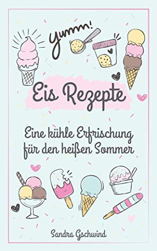 Eis Rezepte: Eine kühle Erfrischung für den heißen Sommer