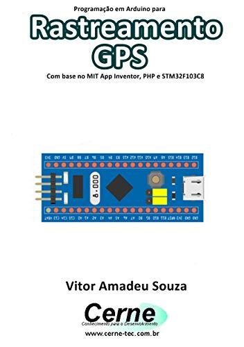 Programação em Arduino para Rastreamento GPS Com base no MIT App Inventor, PHP e STM32F103C8