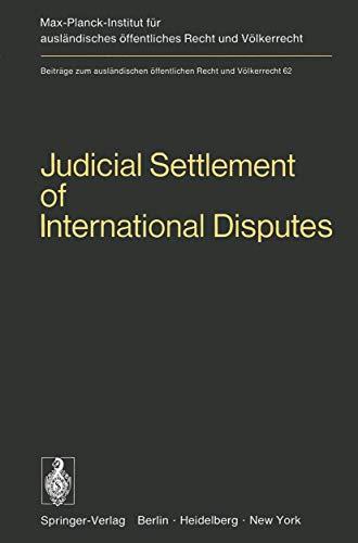 Judicial Settlement of International Disputes: International Court of Justice Other Courts and Tribunals Arbitration and Conciliation (Beiträge zum ... Recht und Völkerrecht (62), Band 62)