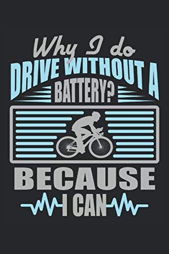 Why I Do Drive Without Battery? Because I Can Fahrrad Fahrradfahren Fahrradfahrer Radfahrer: Notizbuch - Notizheft - Tagebuch - Liniert - Linierter ... - 6 x 9 Zoll (15.24 x 22.86 cm) - 120 Seiten