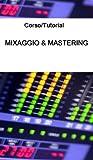 Corso/Tutorial di Mixaggio & Mastering Professionale Digitale