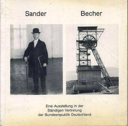 August Sander. Fotografien von 1906-1945 - Bernhard und Hilla Becher. Fotografien von 1961-1980. Eine Ausstellung in der Ständigen Vertretung der Bundesrepublik Deutschland [Katalog]