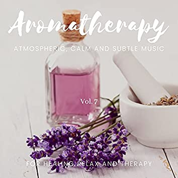 Aromatherapy - Atmospheric, Calm And Subtle Music For Healing Relax And Therapy, Vol. 7