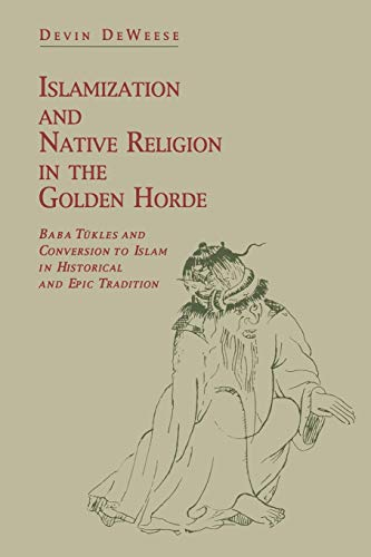 Islamization and Native Religion in the Golden Horde (Baba Tukles and Conversion to Islam in Historical and Epic Tradition)