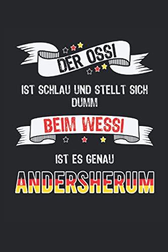 Der Ossi ist schlau und stellt sich dumm Beim Wessi ist es genau andersherum NOTIZBUCH JOURNAL: 120 Seiten Notizbuch   liniert   creme weißes Papier   Tagebuch   Geschenk für Ossis und Ostdeutsche