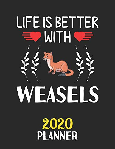 Life Is Better With Weasels 2020 Planner: Weekly Monthly 2020 Planner For People Who Loves Weasels 8.5x11 67 Pages
