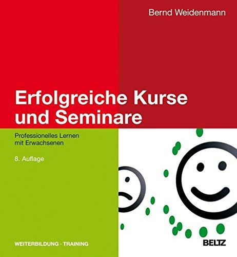 Erfolgreiche Kurse und Seminare: Professionelles Lernen mit Erwachsenen (Beltz Weiterbildung / Fachbuch)