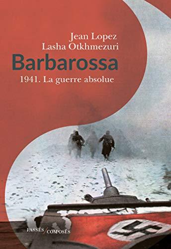 Barbarossa 1941. La guerre absolue (Hors collection Passés composés) (French Edition)