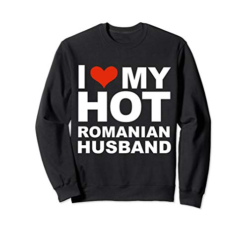 I Love My Hot Romanian Husband Married Wife Marriage Romania Sweatshirt