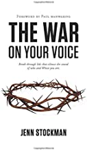 The War On Your Voice: Break through lids that silence the sound of who and Whose you are.